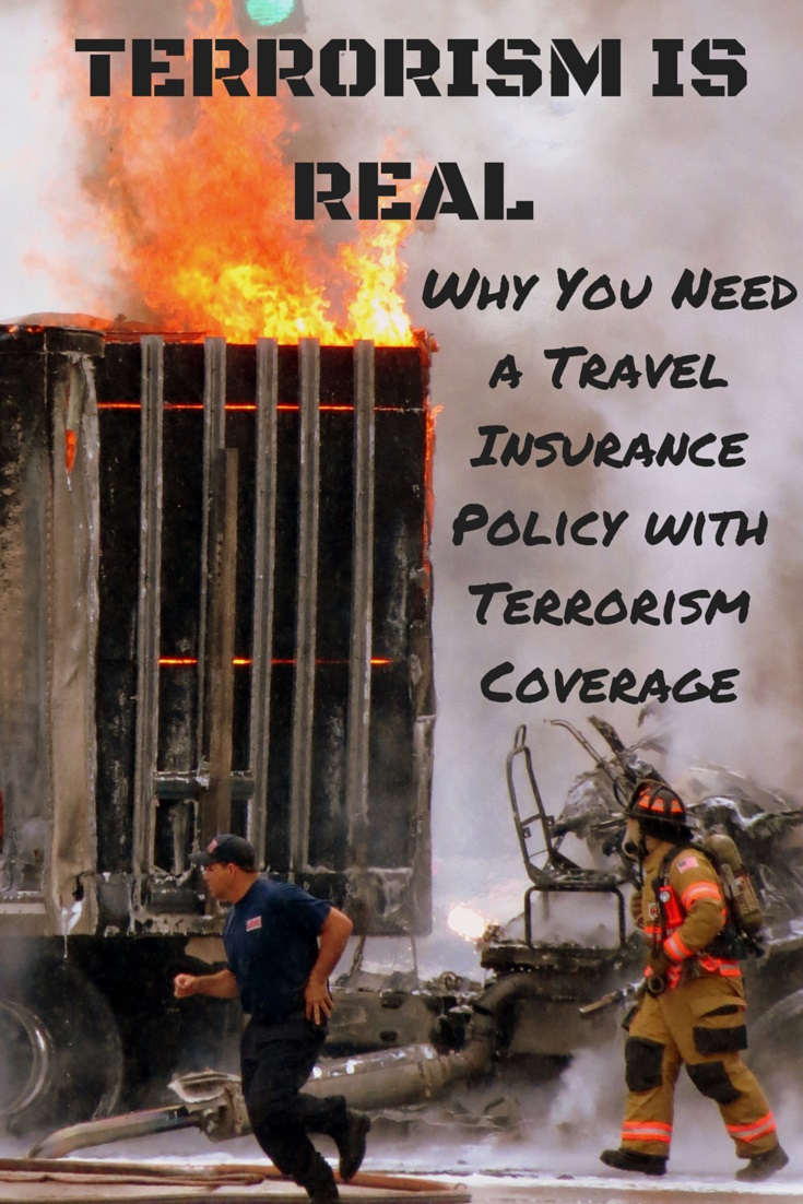 Terrorism is Real – Why You Need a Travel Health Insurance Policy with Terrorism Coverage.