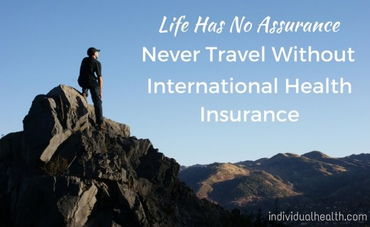 Never travel without international health insurance