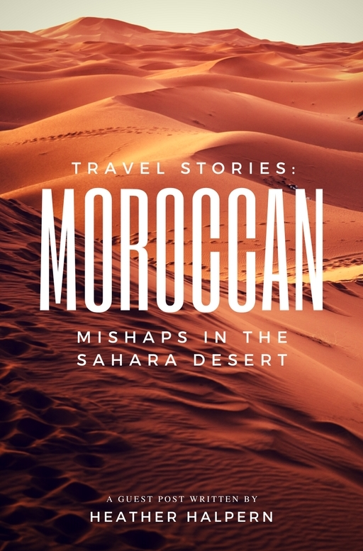 Being an experienced traveler doesn't guarantee a flawless experience every time. What could go wrong in Morocco? Join me in a few of my Moroccan mishaps into the Sahara Desert!