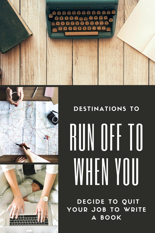 Here are four unexpected, but incredible places to run away to when you've decided to quit your job and write your book.
