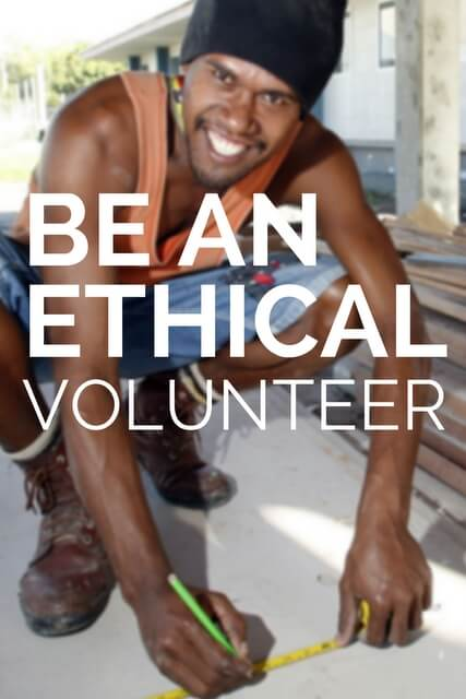 For those who do want to participate in ethical volunteer tourism, here are the four steps to take.