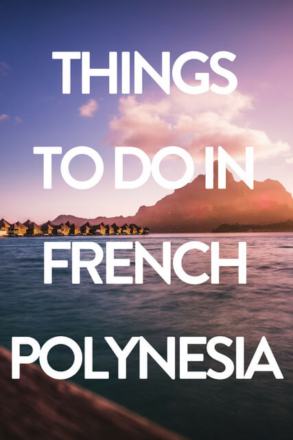 When considering Dream Vacations to French Polynesia, travel with these bucket lists things to do on the islands. Ideas for adventure in Bora Bora, Tahiti and beautiful places like Moorea.