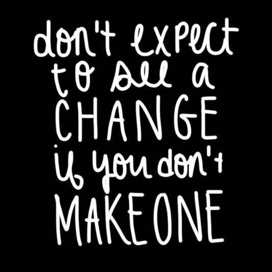 dont-expect-to-see-a-change-if-you-dont-makeone