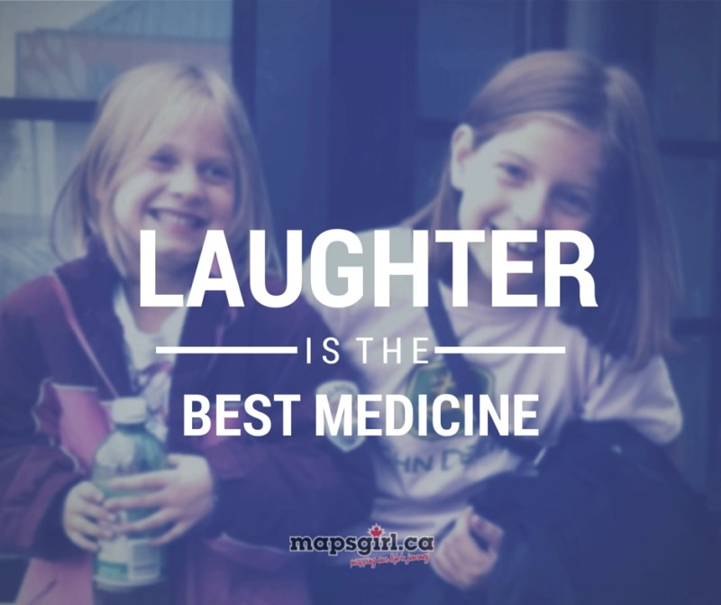 Laughter is the best medicine @ mapsgirl.ca