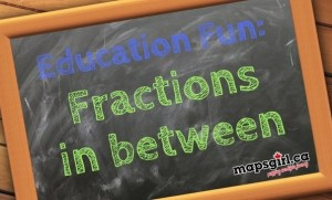 Education fun-Fractions in between @ mapsgirl.ca