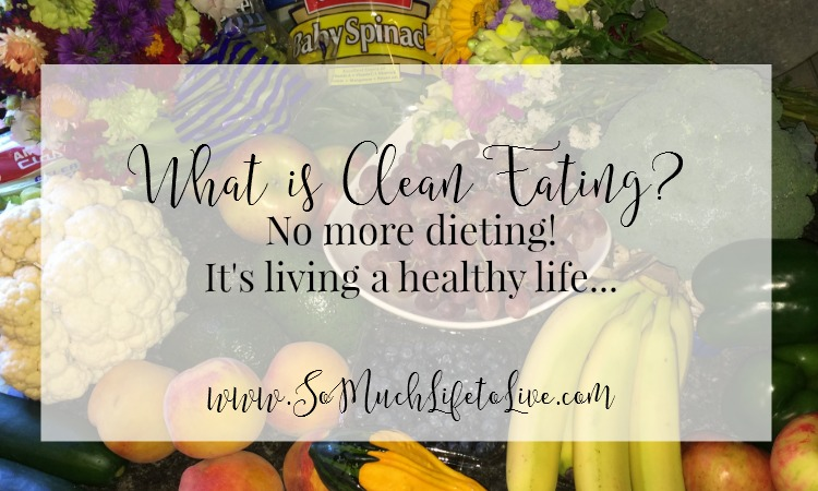 What is Clean Eating? It's not dieting, it's a healthy life…