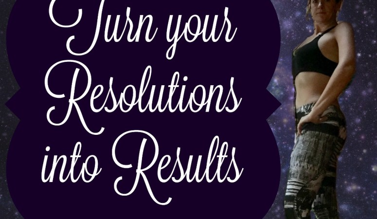 Turn Your Resolutions into Results
