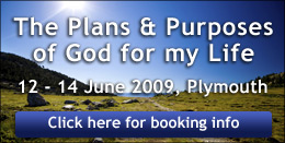 The Plans & Purposes of God in my Life. 12-14 June, Plymouth. Click Here