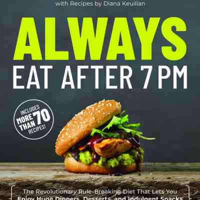 Benefits of the Always Eat After 7PM Diet Revolution