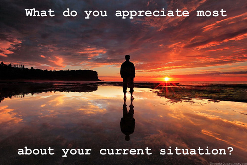 What do you appreciate most about your current situation?