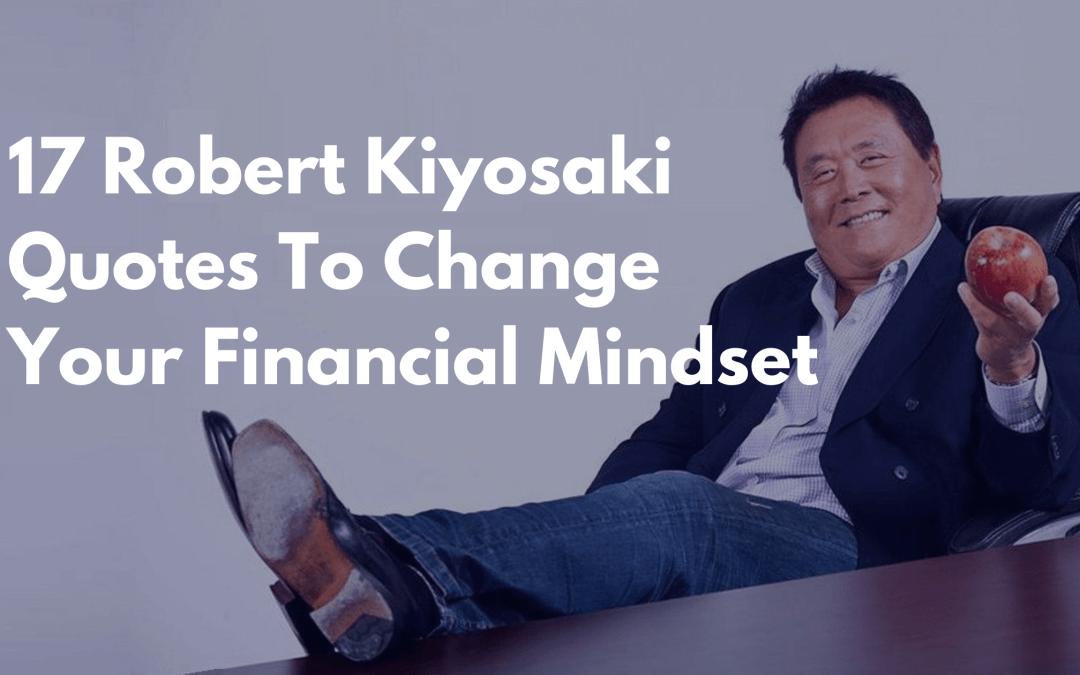 17 Robert Kiyosaki Quotes To Change Your Financial Mindset