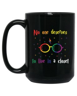 No One Deserves To Live In A Closet 11 oz. Black Mug