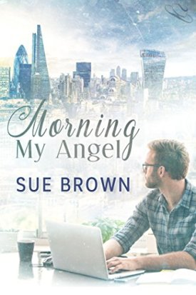Morning My Angel by Sue Brown, an M/M romance mystery novel