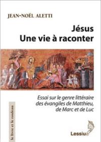 Jésus une vie à raconter de Jean-Noël Aletti