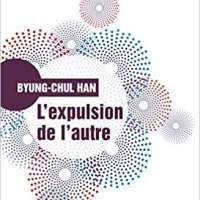 L'expulsion de l'autre: Société, perception et communication contemporaines de Byung Chul Han