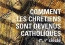 Comment les chrétiens sont devenus catholiques de Marie-Françoise Baslez