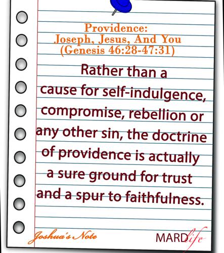 Providence: Joseph, Jesus, And You (Genesis 46:28-47:31) – JOSHUA'S NOTE