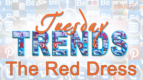 THE RED DRESS – TUESDAY TRENDS