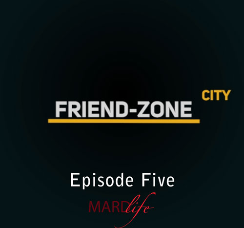 FRIEND-ZONE CITY – EPISODE FIVE
