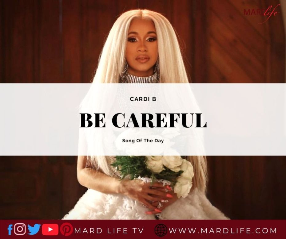 Be Careful – Cardi B (Song Of The Day)