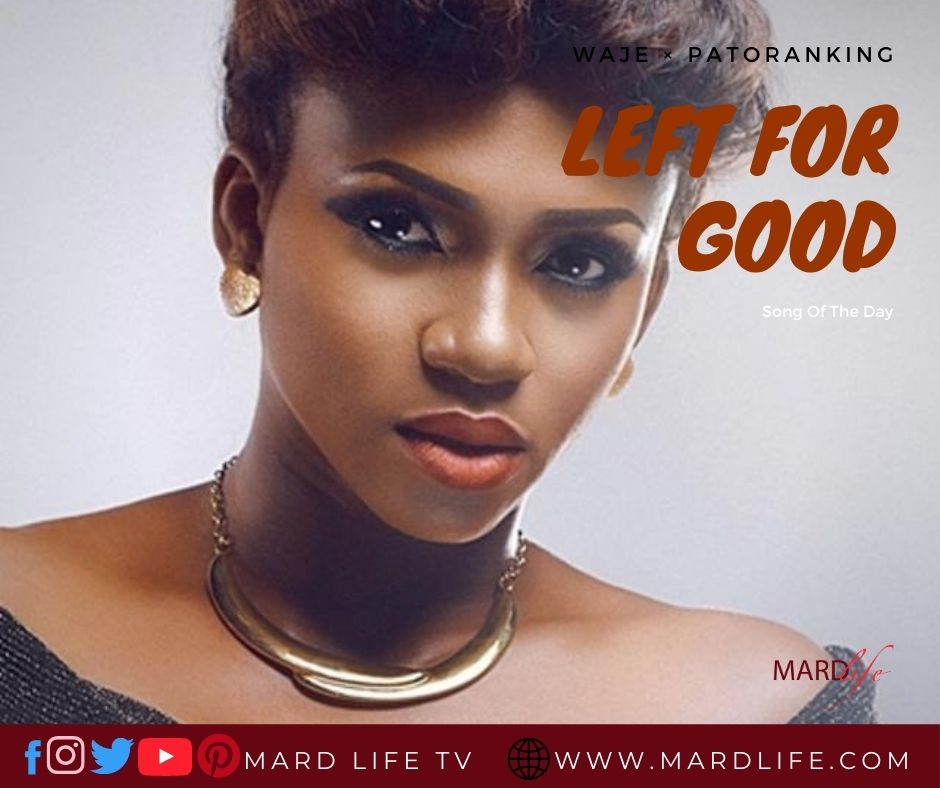 Left For Good, Waje, Patoranking, R and B, Reggae, Dancehall, Afro Beats, Review, Heartbreak, Break-up, Recovery, Relationship, Situationship,