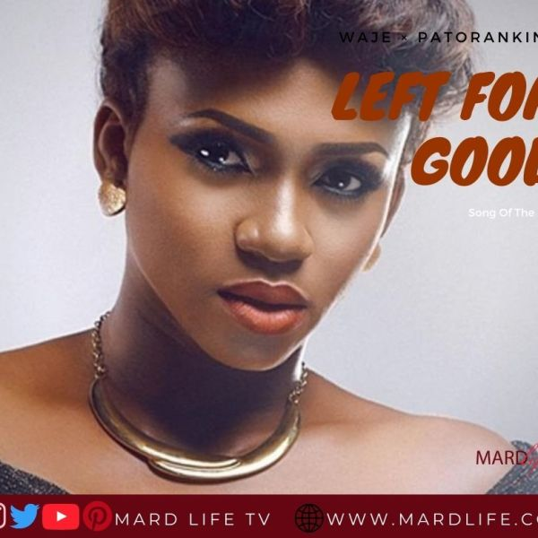 Left For Good - Waje × Patoranking (Song Of The Day)