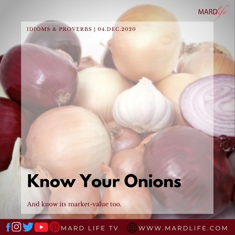 Know Your Onions (IDIOMS AND PROVERBS)