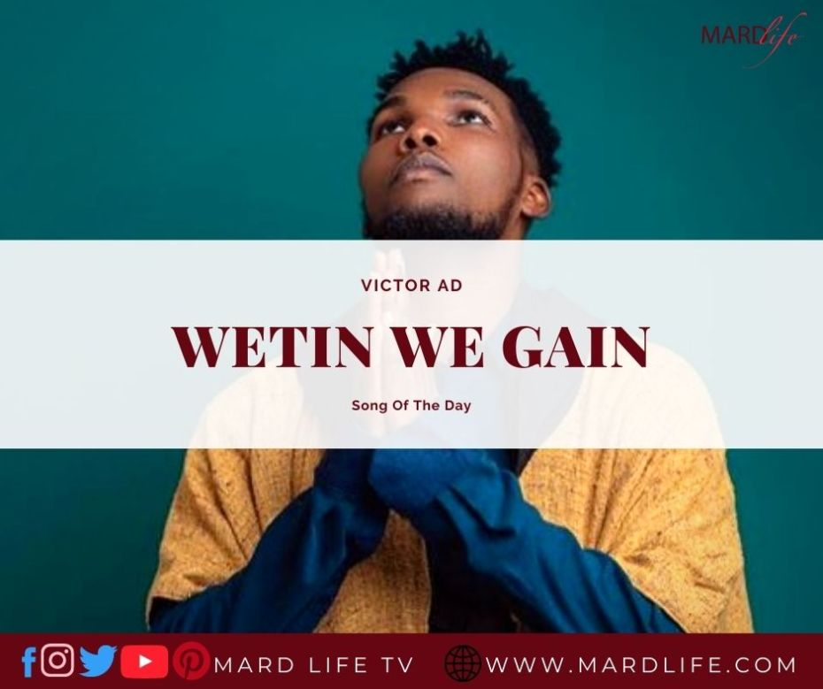 Wetin We Gain – Victor AD (Song Of The Day)