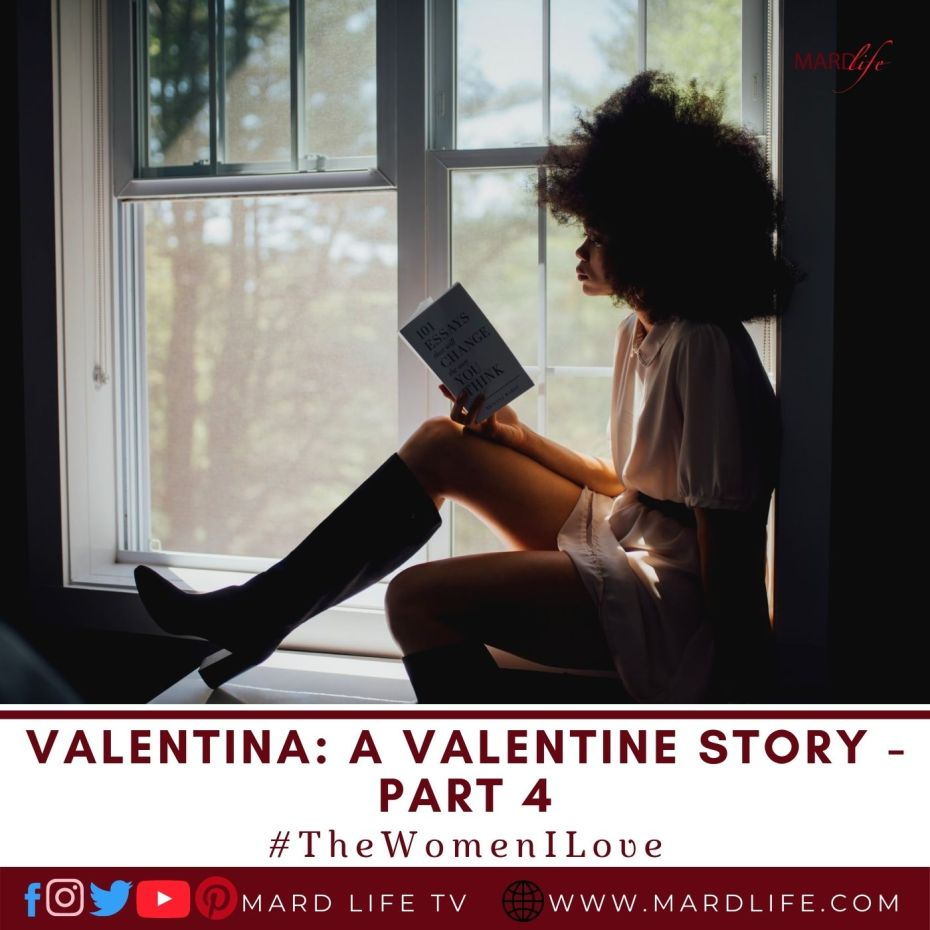 Valentina: A Valentine Story – Part 4 (The Women I Love)