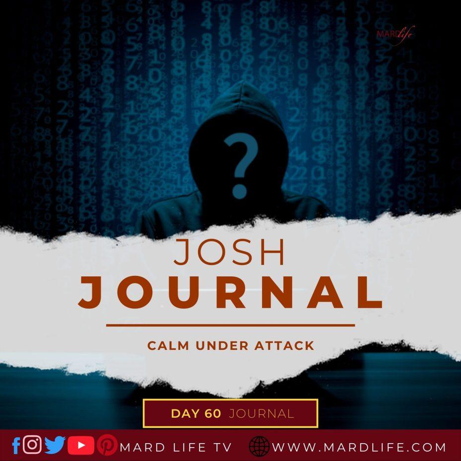 Calm Under Attack – Josh Journal