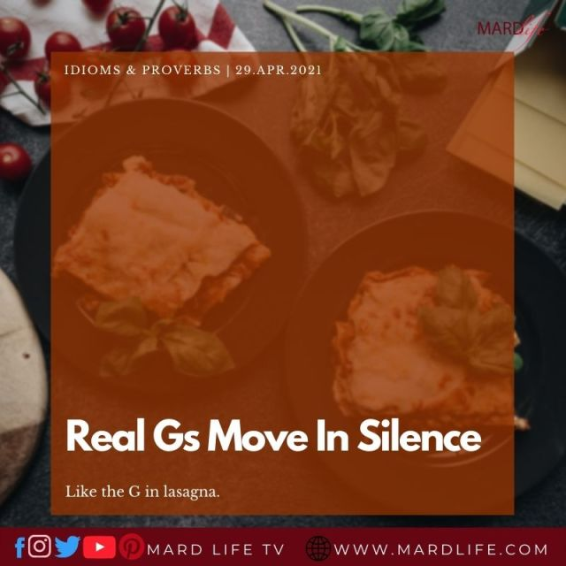 Real Gs Move In Silence (IDIOMS AND PROVERBS)