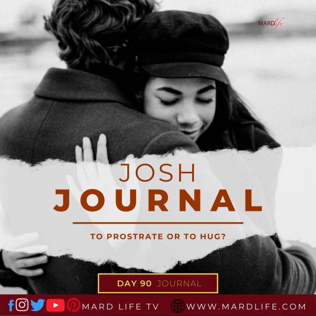 To Prostrate Or To Hug? – Josh Journal