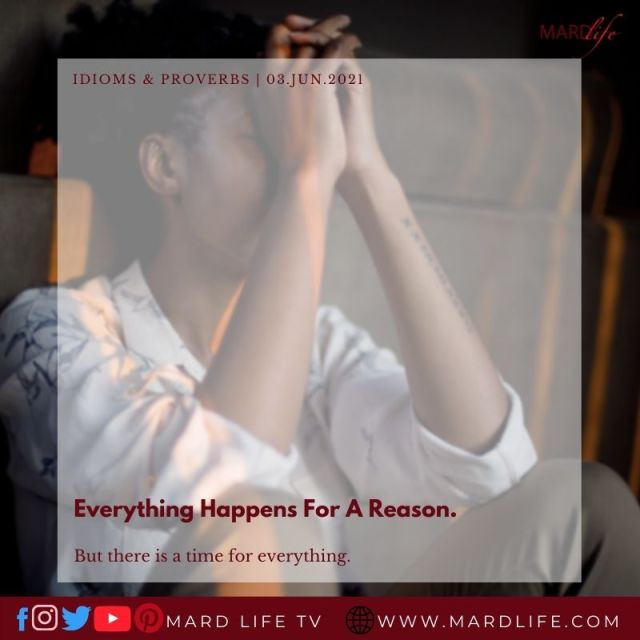 Everything Happens For A Reason (IDIOMS AND PROVERBS)