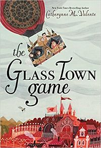 Book cover of The Glass Town Game by Catherynne M. Valente