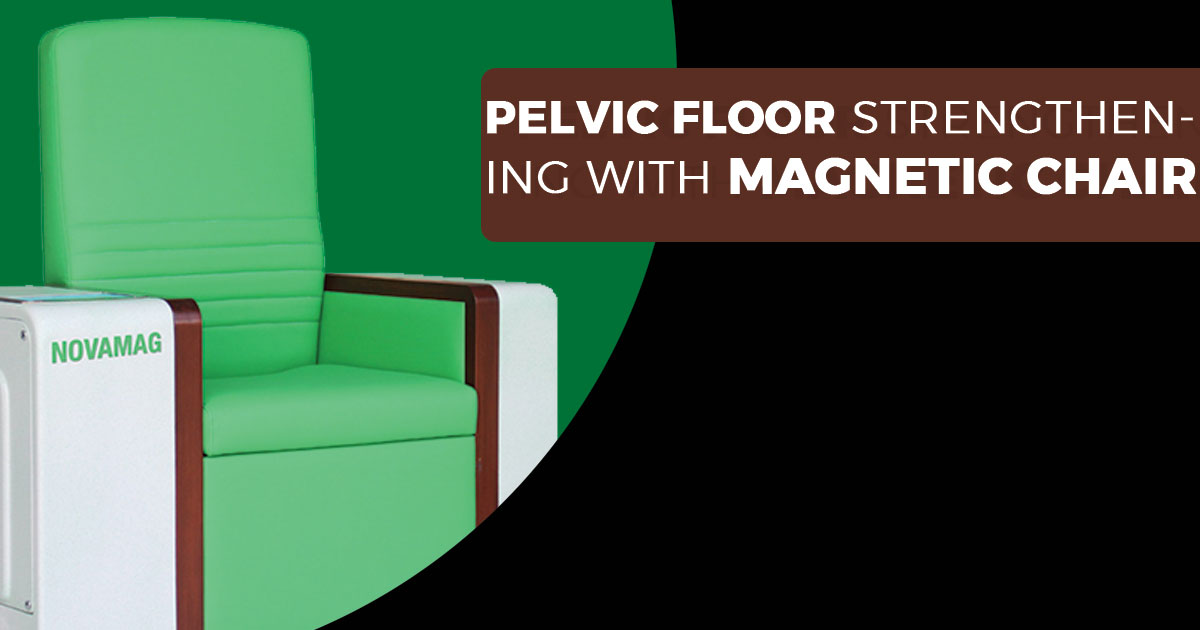 """""""Pelvic Floor Strengthening With Magnetic Chair"""" ~ A Rehabilitation Therapy~"""