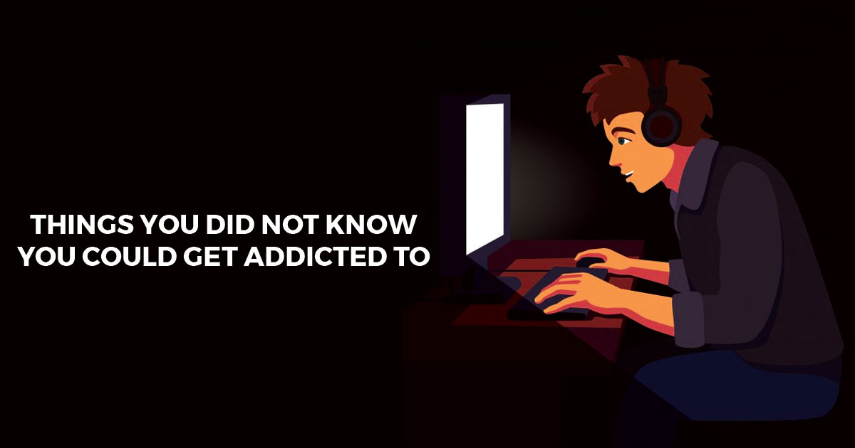 Things You didn't Know were Addictive