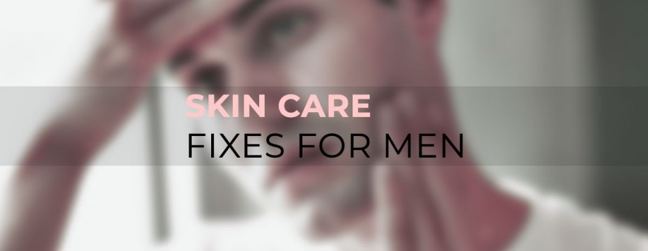 10 Easy Skin Care Fixes for Men