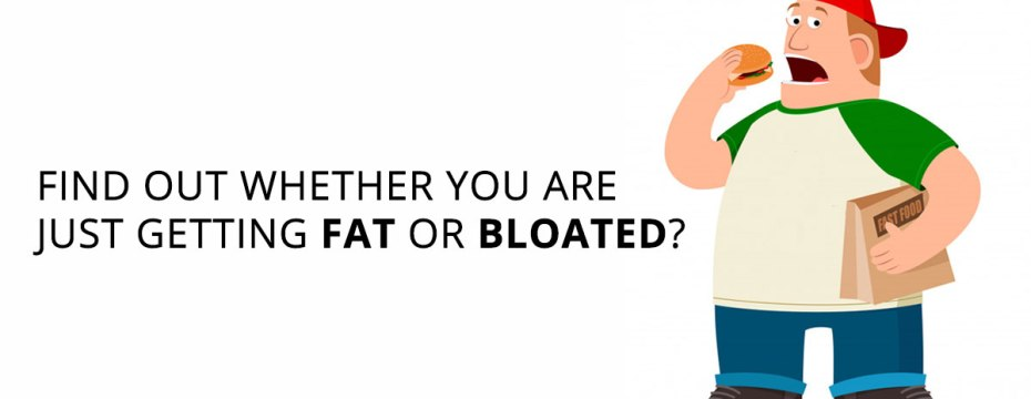 Are You Fat or just Bloated