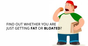 4- Fat or just bloated
