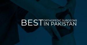 5 Best Orthopedic Surgeons In Pakistan
