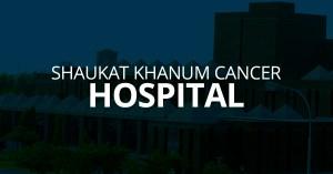 • Shaukat Khanum Cancer Hospital