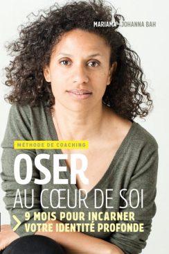 La couverture du livre Oser au coeur de soi de Mariama-Johanna Bah.