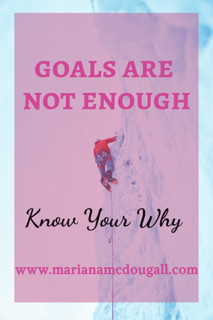 goals are not enough: know your why, www.marianamcdougall.com