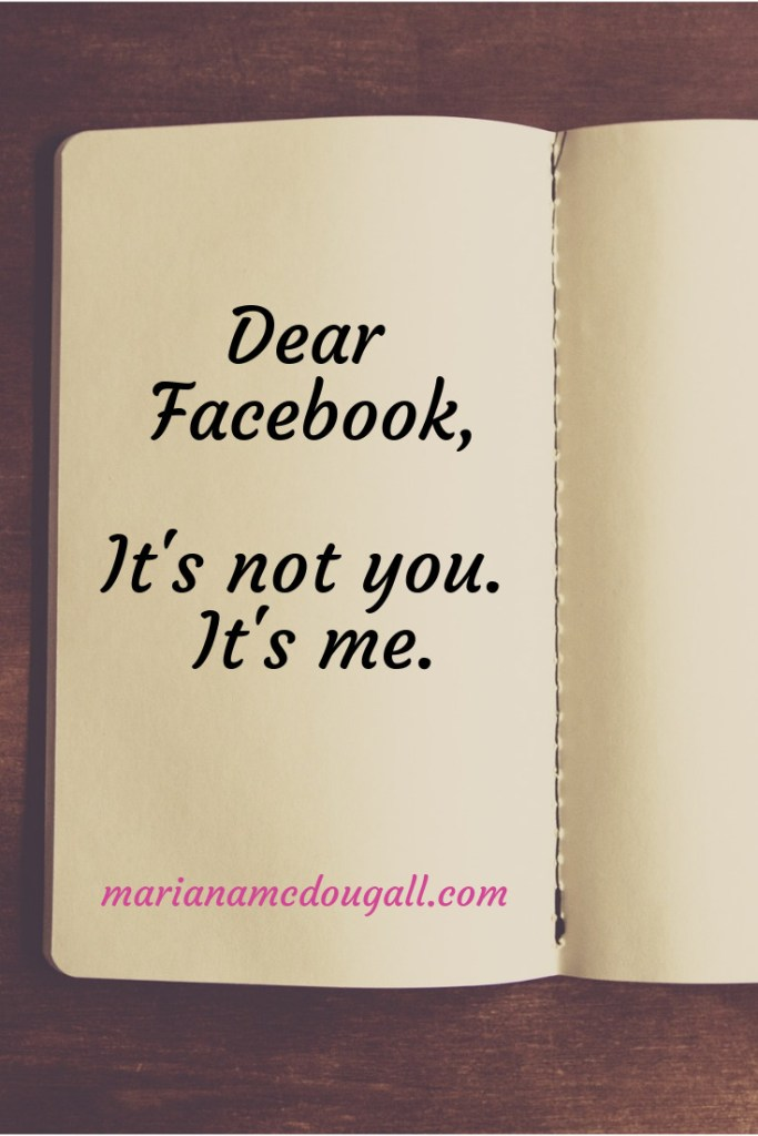 Dear Facebook, it's not you, it's me. marianamcdougall.com