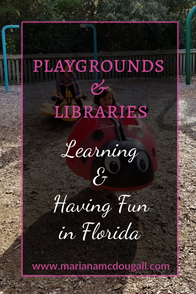 Playgrounds and Libraries. Learning and having fun in Florida, www.marianamcdougall.com. Picture of two girls on play equipment at a playground.