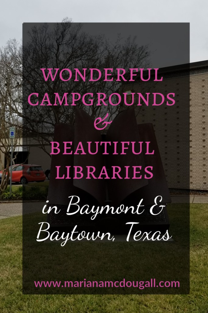 Wonderful Campgrounds & Beautiful Libraries in Baymont & Baytown, Texas, www.marianamcdougall.com