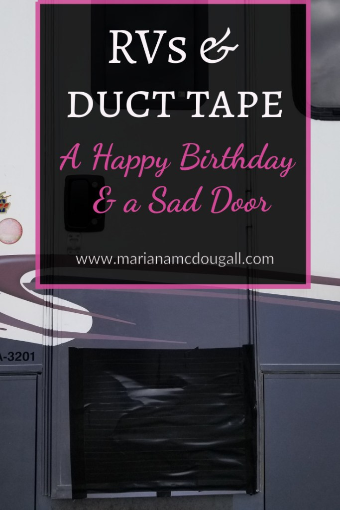 RVs & Duct Tape: A Happy Birthday & a Sad Door on www.marianamdougall.com