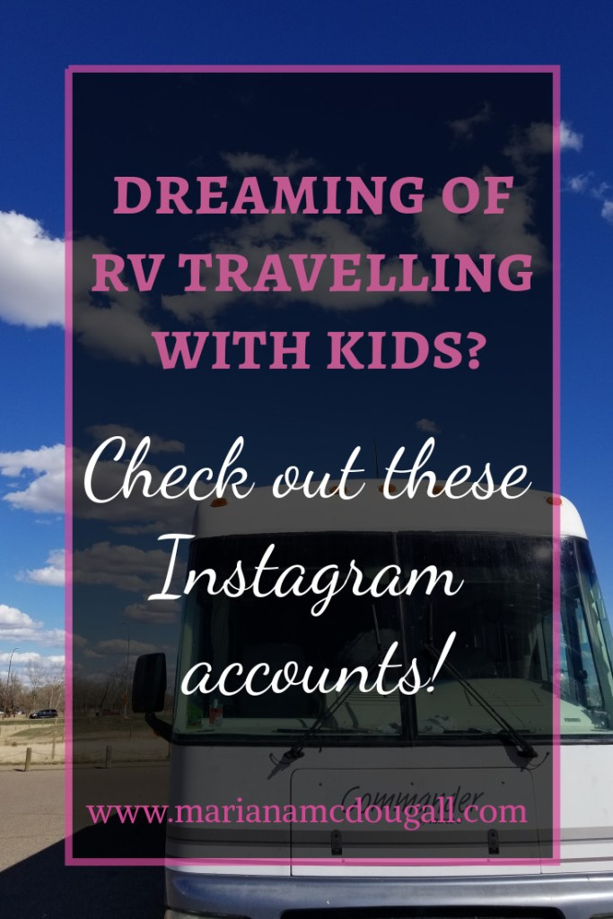 Dreaming of RV Travelling with Kids? Check out these Instagram accounts! www.marianamcdougall.com. Background photo by Mariana Abeid-McDougall hows the front of an RV against a blue sky.