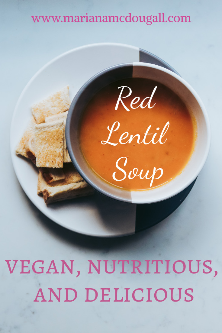 Red Lentil Soup: vegan, nutritious, and delicious, www.marianamcdougall.com.