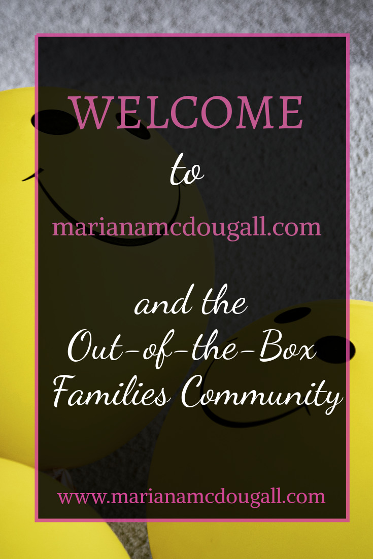 Welcome to www.marianamcdougall.com and the Out-of-the-Box Families Community. www.marianamcdougall.com. Image description: background photo shows 2 smiley faces balloons. Photo by Tim Mossholder on Unsplash.
